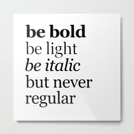 Be bold Metal Print