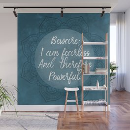 Beware; I Am Fearless And Therefore Powerful Wall Mural