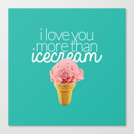 I love you more than icecream Canvas Print