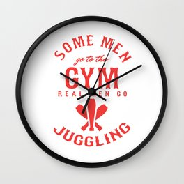 Jugglers Throwing Catching Juggled Toss Catching Juggles Real Men Go Juggling Gift Wall Clock
