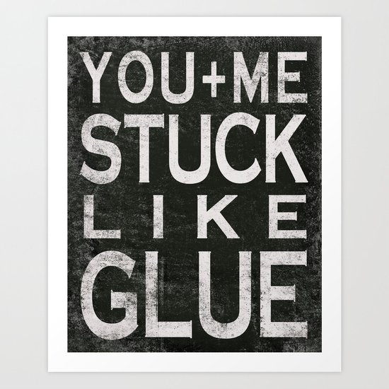 Stuck Like Glue - Black Art Print