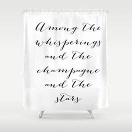 Among the whisperings and the champagne and the stars - The Great Gatsby Shower Curtain