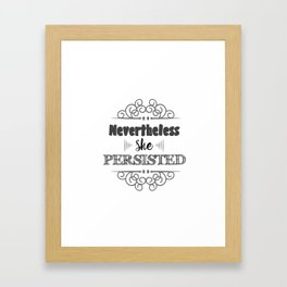 Nevertheless She Persisted Framed Art Print