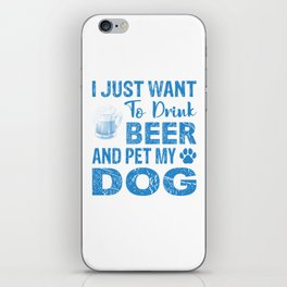 I Just Want To Drink Beer And Pet My Dog wb iPhone Skin
