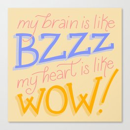 My brain is like BZZ, my heart is like WOW (Be More Chill) Canvas Print
