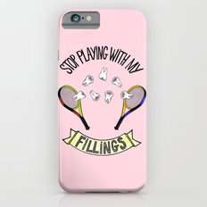 STOP PLAYING WITH MY FILLINGS iPhone 6s Slim Case
