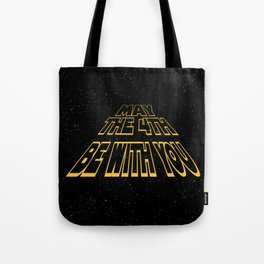 may the 4th be with you Tote Bag