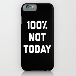 100% Not Today Funny Quote iPhone Case