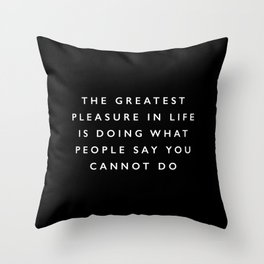 The Greatest Pleasure in Life is Doing What People Say You Cannot Do inspirational quote typography Throw Pillow