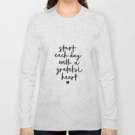 Start Each Day With a Grateful Heart black and white typography minimalism home room wall decor Long Sleeve T-shirt