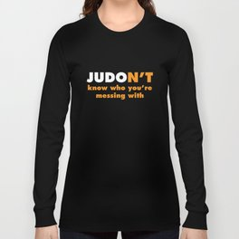 Judon't Know Who You're Messing With Judo T-Shirt Long Sleeve T-shirt