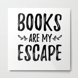 Books are my Escape Metal Print