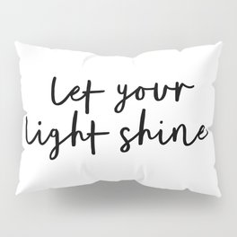 Let Your Light Shine black and white monochrome typography poster design home wall bedroom decor Pillow Sham