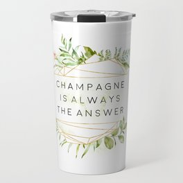 Champagne Is Always The Answer, Champgane Quote Travel Mug