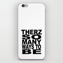 THERZ SO MANY WAYS TO BE iPhone Skin