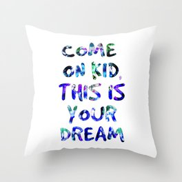 Come On Kid, This Is Your Dream Throw Pillow