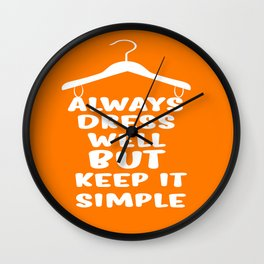 Always dress well but keep it simple Inspirational Quote Typography Design Wall Clock