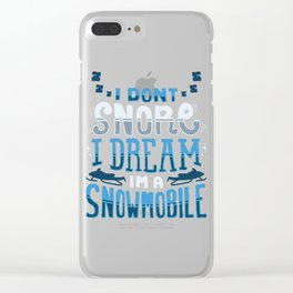 I Don't Snore I Dream I'm A Snowmobile Gift Clear iPhone Case