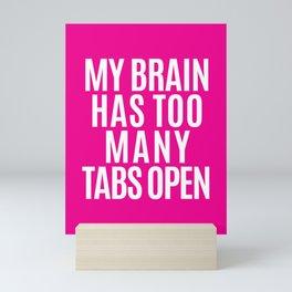 My Brain Has Too Many Tabs Open (Pink) Mini Art Print