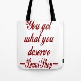You Get What You Deserve Tote Bag