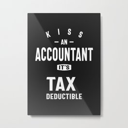 Kiss an Accountant. It's Tax Deductible Metal Print