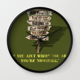 If You Ain't Where You Are, You're Nowhere Wall Clock