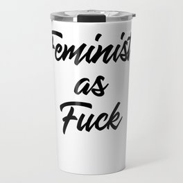 Feminist as Fuck Travel Mug