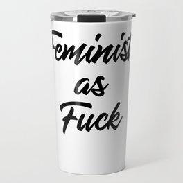 Feminist as Fuck Travel Mug