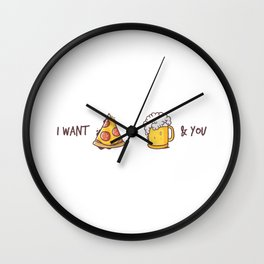 I want pizza and beer and you Wall Clock