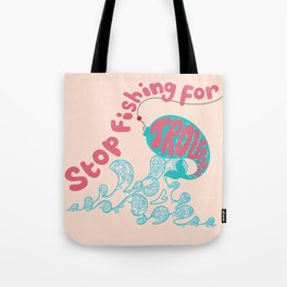 Stop fishing for trouble Tote Bag