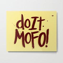 Do It Mofo Metal Print