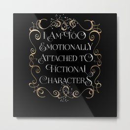 too emotionally attached Metal Print