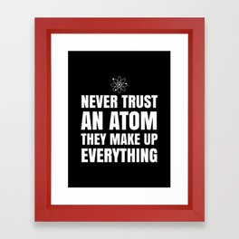 NEVER TRUST AN ATOM THEY MAKE UP EVERYTHING (Black & White) Framed Art Print