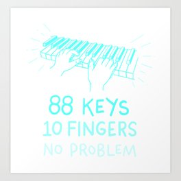 88 Keys 10 Fingers T Shirt Piano Pianist Musician Gifts Art Print