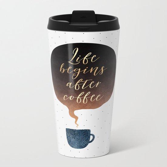 Life Begins After Coffee 1 Metal Travel Mug