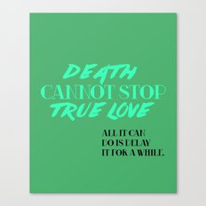 Death Cannot Stop True Love! Canvas Print