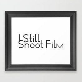 I Still Shoot Film! Framed Art Print