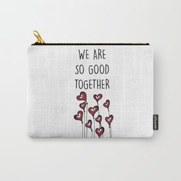 We are so good together love quote for valentines day Carry-All Pouch