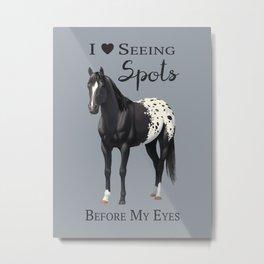 I Love Seeing Spots Black Appaloosa Horse Metal Print