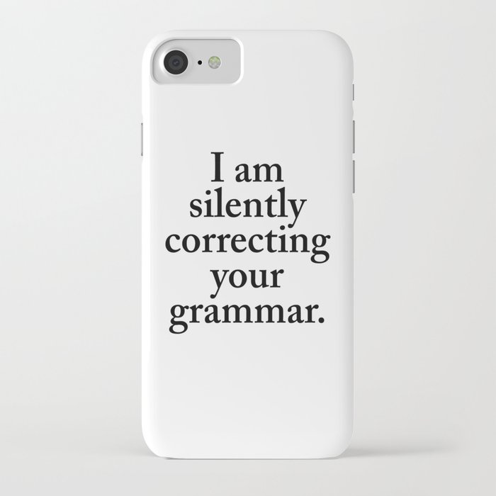 i am silently correcting your grammar iphone case