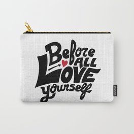 Before All Love Yourself Carry-All Pouch