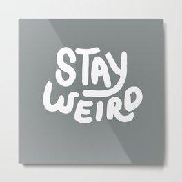 Stay Weird Metal Grey Metal Print