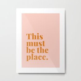 this must be the place. Metal Print