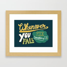 Whenever you fall, pick something up. Framed Art Print