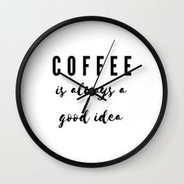 Coffee lover - Coffee is always a good idea Wall Clock