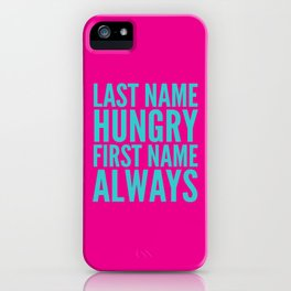 LAST NAME HUNGRY FIRST NAME ALWAYS (Pink & Teal) iPhone Case