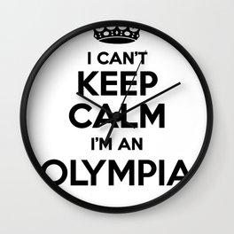 I cant keep calm I am an OLYMPIA Wall Clock