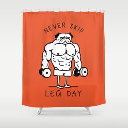 Never Skip Leg Day Shower Curtain