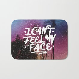 I Can't Feel My Face Bath Mat