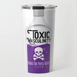 Toxic Masculinity Ruins The Party Again (Purple) Travel Mug